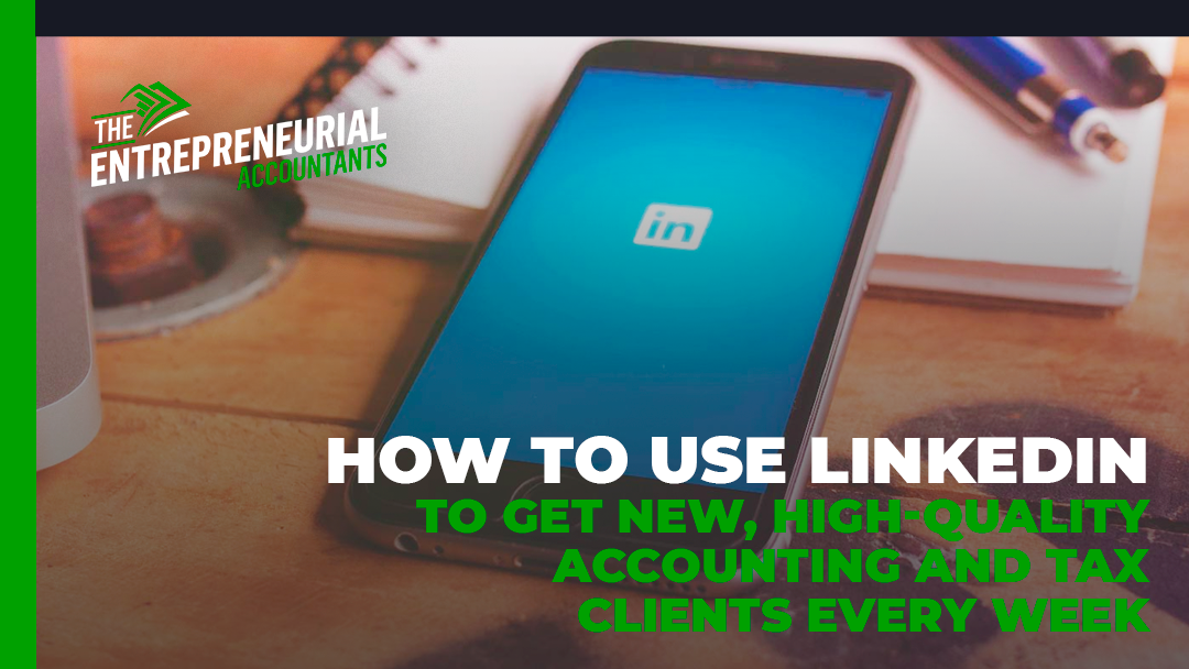 How to Use LinkedIn to Get New High-Quality Accounting and Tax Clients Every Week